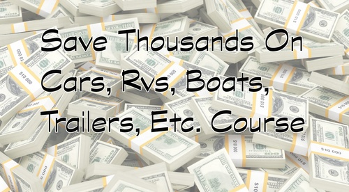 Save Thousands On Cars, Rvs, Boats, Trailers, Etc Course