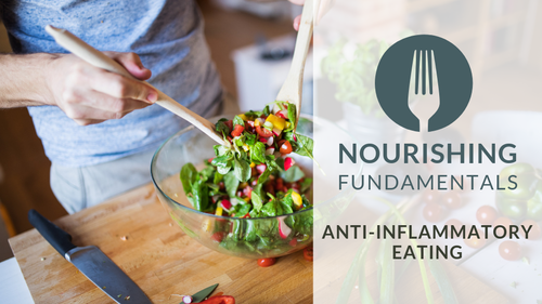 Nourishing Fundamentals: Anti-Inflammatory Eating
