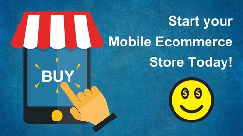 Start your Mobile Ecommerce Store Today!