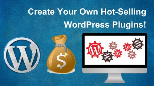 Create Your Own Hot-Selling WordPress Plugins!