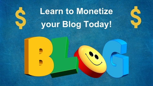 Learn to Monetize your Blog Today!