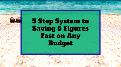 5 Step System to Saving Five Figures Fast on Any Budget