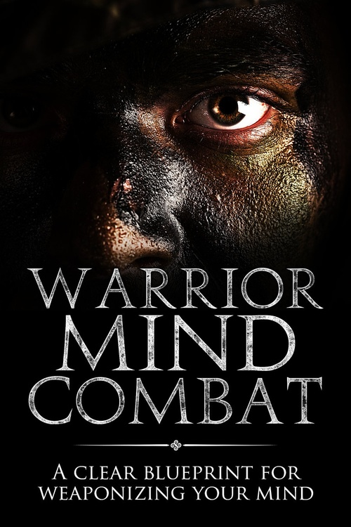 Warrior Mind Combat Blueprint: Weaponize your mind and utterly dominate your adversaries and life challenges