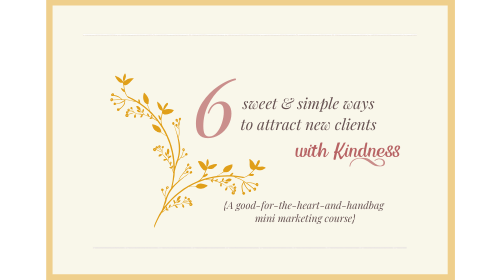 6 Sweet & Simple Ways to Attract New Clients with Kindness