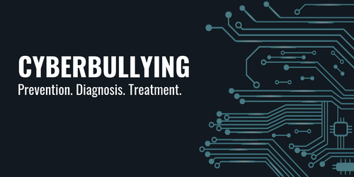 Cyberbullying: Prevention, Diagnosis & Treatment