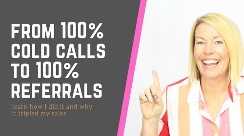 Referral Selling - How I Went From 100% Cold Calls to 100% Referrals and Why It Tripled My Sales