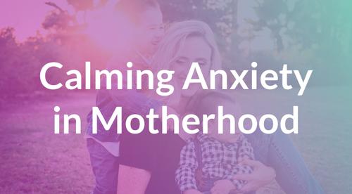 Calming Anxiety in Motherhood
