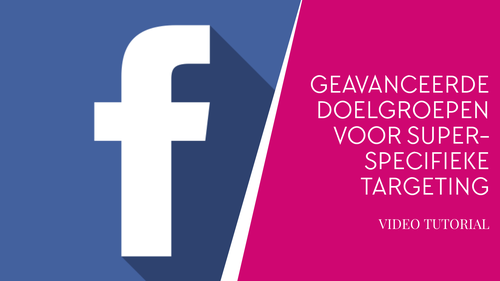Facebook Geavanceerde Doelgroepen Aanmaken voor Super-Specifieke Ad Targeting