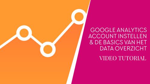 Google Analytics Account Instellen & De Basics van het Data Overzicht