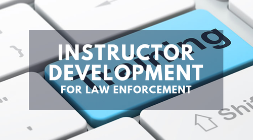 Instructor Development for Law Enforcement (August 12, 2019 through September 15, 2019)
