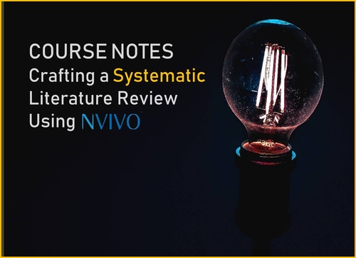 Course Notes to Crafting a Systematic Literature Review Using NVivo 12