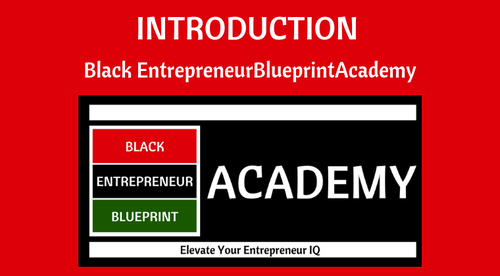 Introduction - Black Entrepreneur Blueprint Academy