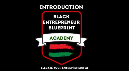 Introduction - Black Entrepreneur Blueprint Academy