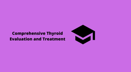 Comprehensive Thyroid Evaluation & Treatment