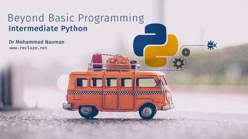 Beyond Basic Programming - Intermediate Python