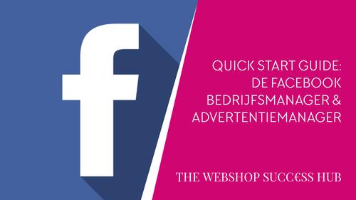Quick Start Guide: De Facebook Bedrijfsmanager & Advertentiemanager