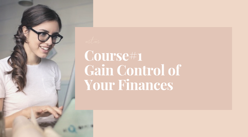 Course #1: Gain Control of Your Finances