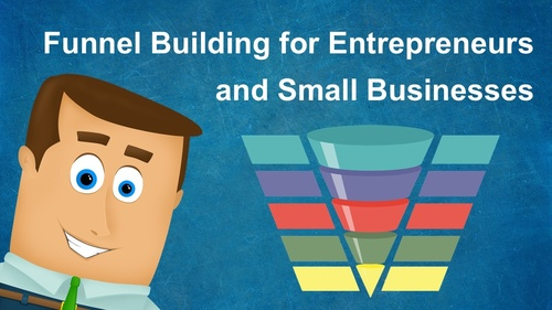 Funnel Building for Entrepreneurs and Small Businesses