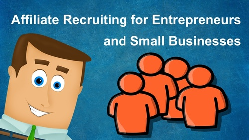 Affiliate Recruiting for Entrepreneurs and Small Businesses