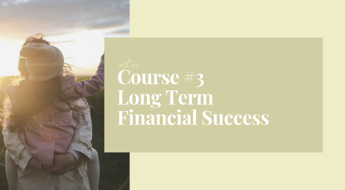 Course #3: Long Term Financial Success