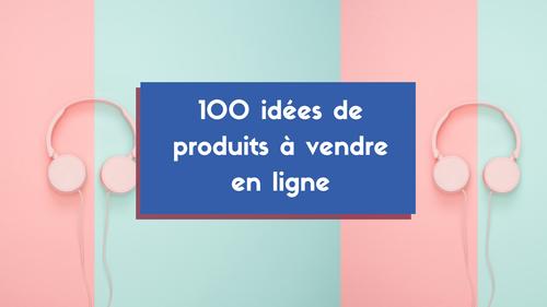 Top 100 idées de produits à vendre en ligne