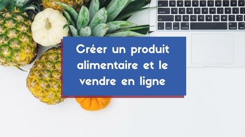 Se reconvertir et vendre en ligne un produit alimentaire en 60 jours