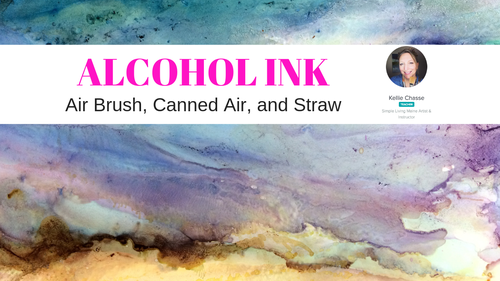Alcohol Ink Basics - Airbrush, Canned and Straw