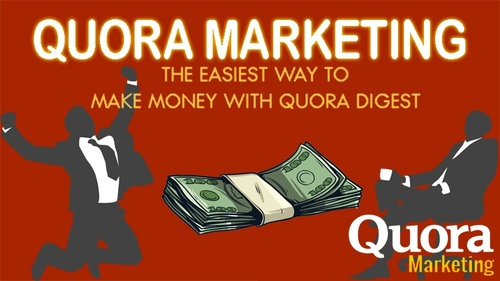 Quora Marketing - The Easiest Way To Make Money With Quora Digest
