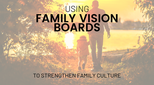 Using Vision Boards to Strengthen Family Culture
