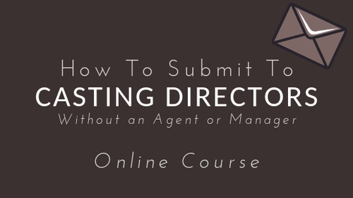 How To Successfully Submit to Casting Directors (With or Without An Agent Or Manager)