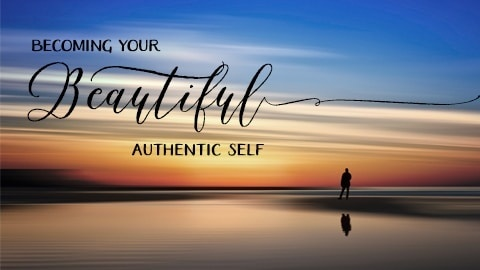 Becoming Your Most Authentic Self