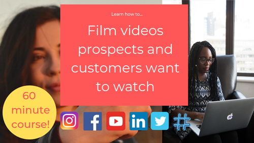 How to film videos prospects and clients want to watch