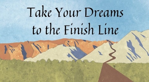 Take Your Dreams to the Finish Line
