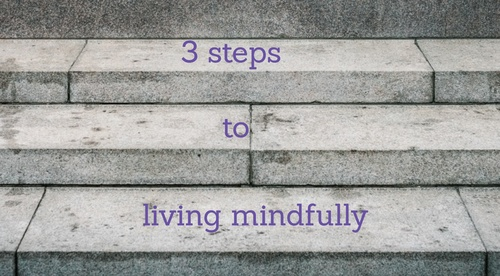 Three Steps to Living Mindfully