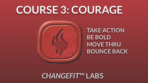 Courage: Take Action - Be Bold!