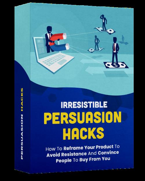 Irresistible persuasion hacks