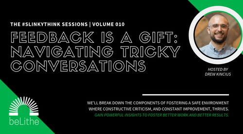 The #Slinkythink Sessions, Vol 010 | Feedback is a Gift