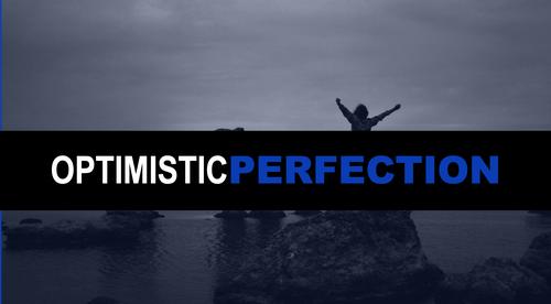 Week 6 - Optimistic Perfection