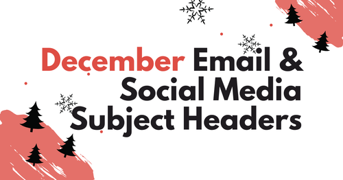 December & Holiday Email & Social Media Subject Headings