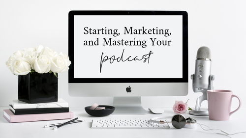 Starting, Marketing, and Mastering Your Podcast