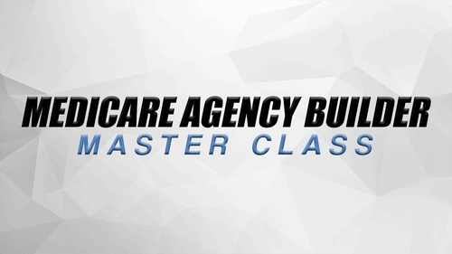 Medicare Agency Builder Master Class