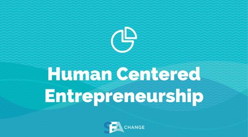 Module 2: Human Centered Entrepreneurship