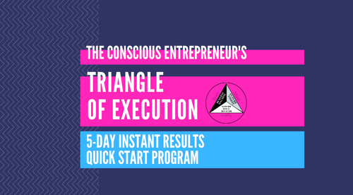 The Conscious Entrepreneur's 5-Day Instant Results Quick Start Program