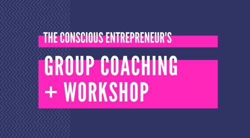 The Conscious Entrepreneur's Group Coaching + Workshop