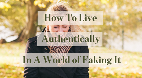 How to Live Authentically In a World of Faking It