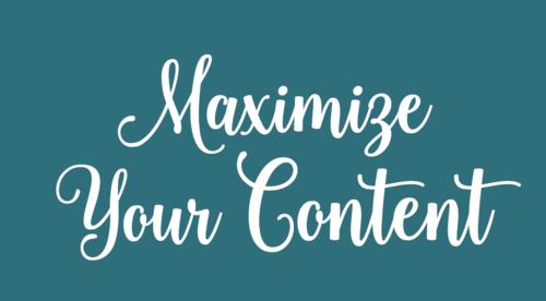 Maximize Your Content