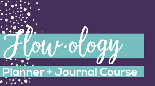 Flow·ology Planner + Journal (Printed Version) Course