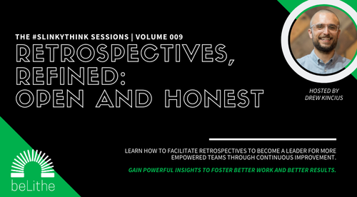 The #Slinkythink Sessions, Vol 009 | Retrospectives, Refined: Open and Honest