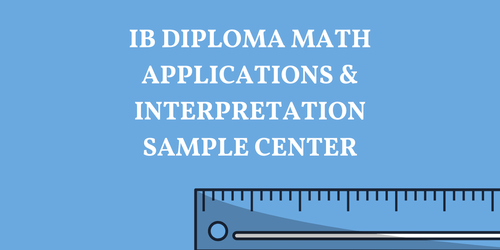IB DIPLOMA MATH APPLICATIONS & INTERPRETATION SAMPLE RESOURCES