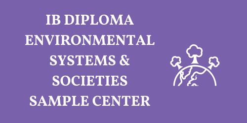 IB DIPLOMA ENVIRONMENTAL SYSTEMS & SOCIETIES SAMPLE RESOURCES